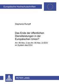 Das Ende Der Oeffentlichen Dienstleistungen in Der Europaeischen Union?: Art. 86 ABS. 2 (Ex-Art. 90 ABS. 2) Egv Im System Des Egv