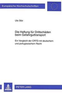 Die Haftung Fuer Drittschaeden Beim Gefahrguttransport: Ein Vergleich Der Crtd Mit Deutschem Und Portugiesischem Recht