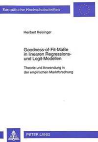 Goodness-Of-Fit-Masse in Linearen Regressions- Und Logit-Modellen: Theorie Und Anwendung in Der Empirischen Marktforschung
