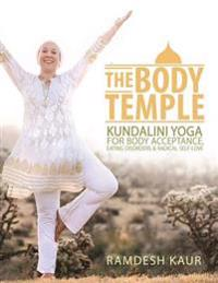 The Body Temple: Kundalini Yoga for Body Acceptance, Eating Disorders & Radical Self-Love