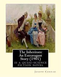The Inheritors: An Extravagant Story (1901) Is a Quasi-Science Fiction Novel: By Joseph Conrad and Ford Maddox Ford(born Ford Hermann