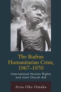 The Biafran Humanitarian Crisis, 1967-1970