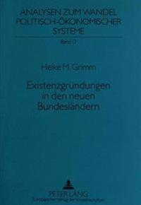 Existenzgruendungen in Den Neuen Bundeslaendern: Die Transformations- Und Modernisierungsimpulse Kleiner Und Mittlerer Unternehmen in Den Neuen Bundes