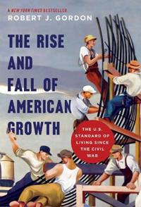 The Rise and Fall of American Growth: The U.S. Standard of Living Since the Civil War