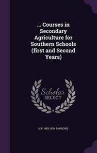 ... Courses in Secondary Agriculture for Southern Schools (First and Second Years)