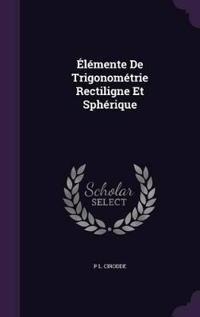 Elemente de Trigonometrie Rectiligne Et Spherique