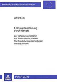 Fernstrassenplanung Durch Gesetz: Zur Verfassungsmaessigkeit Von Fernstrassenrechtlichen Planfeststellungsentscheidungen in Gesetzesform