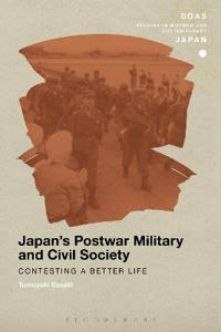 Japan's Postwar Military and Civil Society: Contesting a Better Life