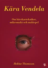 Kära Vendela : om härskartekniker, mikromakt och maktspel