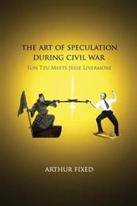 The Art of Speculation During Civil War: Sun Tzu Meets Jesse Livermore