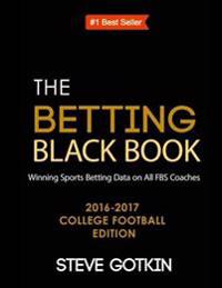The Betting Black Book: Winning Sports Betting Data on All Fbs Coaches 2016-2017 College Football Edition