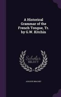A Historical Grammar of the French Tongue, Tr. by G.W. Kitchin