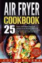 Air Fryer Recipes: 25 Tasty and Most Popular American & British Airfryer Recipes
