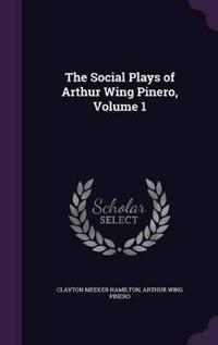 The Social Plays of Arthur Wing Pinero, Volume 1