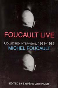 Foucault Live - Collected Interviews of Michel Foucault