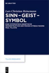 Sinn - Geist - Symbol: Eine Systematisch-Genetische Rekonstruktion Der Frühen Symboltheorie Paul Tillichs