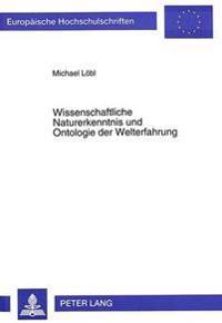 Wissenschaftliche Naturerkenntnis Und Ontologie Der Welterfahrung: Zu A.N. Whiteheads Kosmologiemodell Im Horizont Von Relativitaetstheorie Und Quante