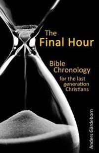 The Final Hour: Bible Chronology for the Last Generation Christians