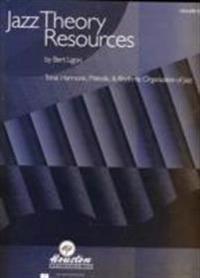 Jazz Theory Resources, Volume 1: Tonal, Harmonic, Melodic, & Rhythmic Organization of Jazz