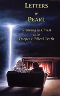 Letters to Pearl Book 2: Growing in Christ Into Deeper Biblical Truth