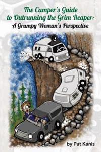 The Camper's Guide to Outrunning the Grim Reaper: A Grumpy Woman's Perspective
