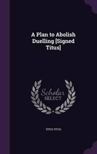 A Plan to Abolish Duelling [Signed Titus]