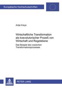 Wirtschaftliche Transformation ALS Koevolutorischer Prozeß Von Wirtschaft Und Regelebene: Das Beispiel Des Russischen Transformationsprozesses