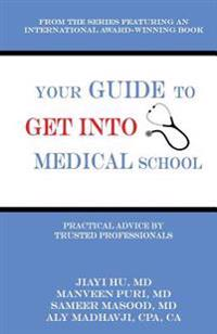 Your Guide to Get Into Medical School: Practical Advice by Trusted Professionals