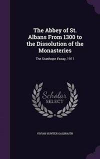 The Abbey of St. Albans from 1300 to the Dissolution of the Monasteries