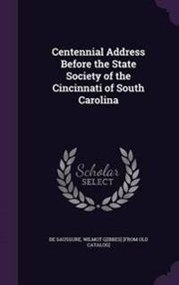 Centennial Address Before the State Society of the Cincinnati of South Carolina