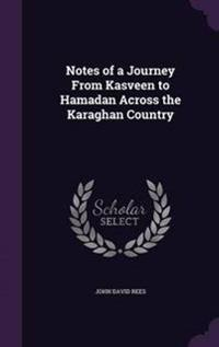 Notes of a Journey from Kasveen to Hamadan Across the Karaghan Country
