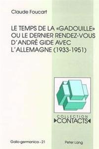 Le Temps de La -Gadouille- Ou Le Dernier Rendez-Vous D'Andre Gide Avec L'Allemagne (1933-1951)