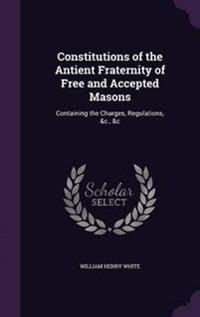 Constitutions of the Antient Fraternity of Free and Accepted Masons