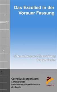 Das Ezzolied in Der Vorauer Fassung: Untersuchung Und Entwicklung Des Ezzoliedes