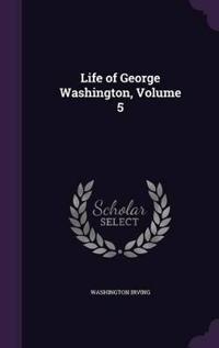 Life of George Washington, Volume 5