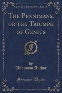 The Pennimans, or the Triumph of Genius (Classic Reprint)