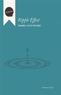 Ripple Effect: Building a Life of Influence, Facilitator's Guide