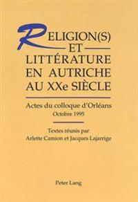 Religion(s) Et Litterature En Autriche Au Xxe Siecle: Actes Du Colloque D'Orleans (Octobre 1995)