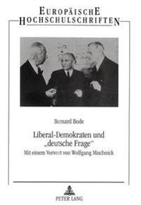 Liberal-Demokraten Und -Deutsche Frage-: Zum Politischen Wandel Einer Partei in Der Sowjetischen Besatzungszone Und in Der Ddr Zwischen 1945 Und 1961