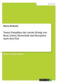 Numa Pompilius, Der Zweite Konig Von ROM. Leben, Herrschaft Und Rezeption Nach Dem Tod