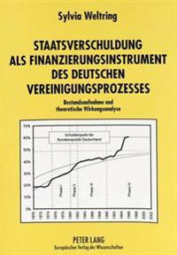 Staatsverschuldung ALS Finanzierungsinstrument Des Deutschen Vereinigungsprozesses: Bestandsaufnahme Und Theoretische Wirkungsanalyse