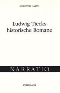 Ludwig Tiecks Historische Romane: Untersuchungen Zur Entwicklung Seiner Erzaehlkunst