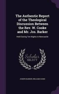 The Authentic Report of the Theological Discussion Between the REV. W. Cooke and Mr. Jos. Barker