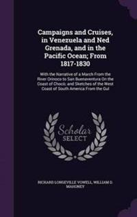 Campaigns and Cruises, in Venezuela and Ned Grenada, and in the Pacific Ocean; From 1817-1830