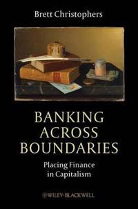 Banking Across Boundaries: Placing Finance in Capitalism