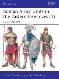 Roman Army Units in the Eastern Provinces (1): 31 BC-AD 195