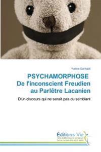 PSYCHAMORPHOSE De l'inconscient Freudien au Parlêtre Lacanien