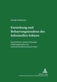 Entstehung Und Beharrungstendenz Des «informellen Sektors»: Eine Kritische Analyse Bisheriger Erklaerungsansaetze Aus Institutionenoekonomischer Sicht