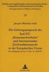 Der Geltungsanspruch Des Eugvue: -Binnensachverhalte- Und Internationales Zivilverfahrensrecht in Der Europaeischen Union: Zur Auslegung Von Art. 17 A