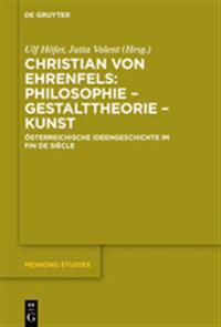 Christian Von Ehrenfels: Philosophie - Gestalttheorie - Kunst: Osterreichische Ideengeschichte Im Fin de Siecle
